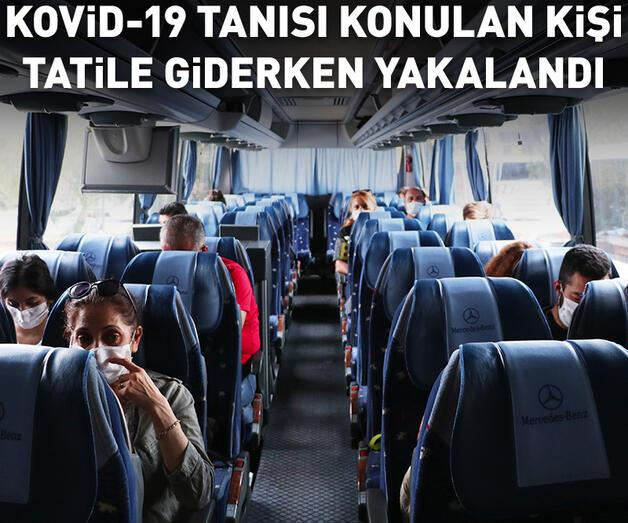 Son dakika: Kovid-19 tanısı konulan kişi tatile giderken yakalandı