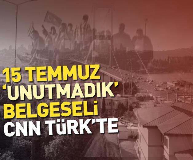 Son dakika: 15 TEMMUZ 'UNUTMADIK' belgeseli yarın 16:00'da CNN TÜRK'te