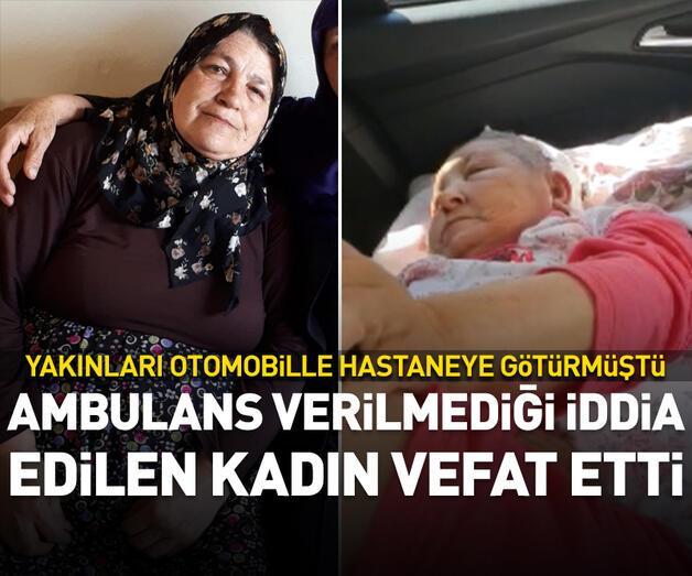 Son dakika: Ambulans verilmediği iddia edilen kadın, hayatını kaybetti