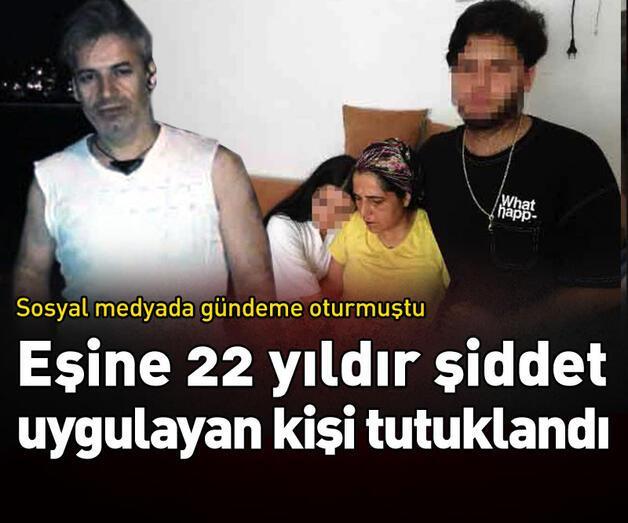 Son dakika: Eşine 22 yıldır şiddet uygulayan kişi tutuklandı