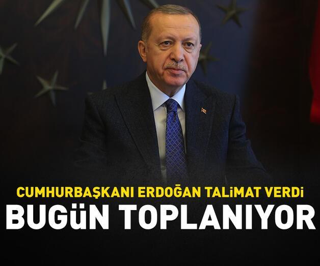 Son dakika: Cumhurbaşkanı Erdoğan talimat verdi: Bugün toplanıyor