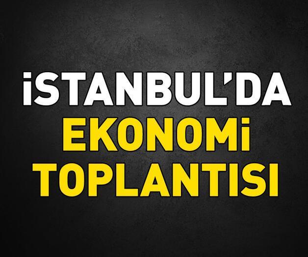 Son dakika: İstanbul'da ekonomi toplantısı