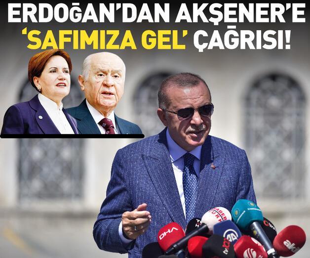 Son dakika: Erdoğan'dan Akşener'e 'Safımıza gel!' çağrısı