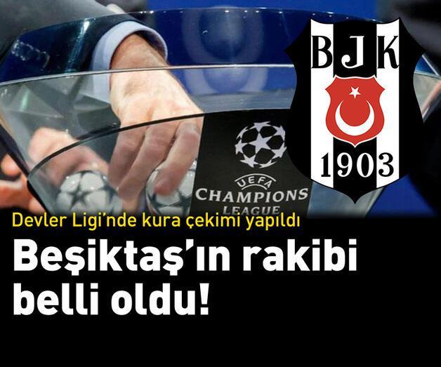 Son dakika: Beşiktaş'ın Şampiyonlar Ligi'ndeki rakibi belli oldu!