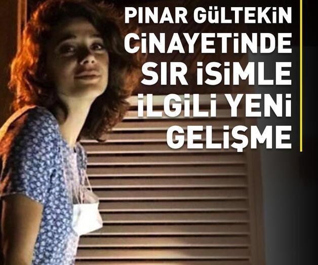 Son dakika: Pınar Gültekin cinayetindeki sır isimle ilgili yeni gelişme