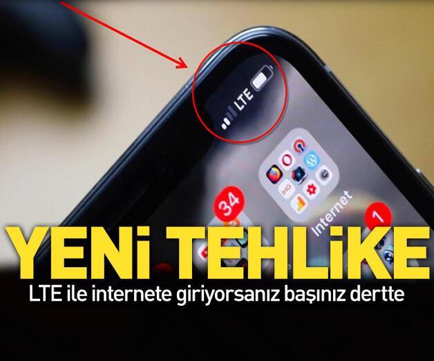 Son dakika: LTE ile internete girenleri bekleyen tehlike