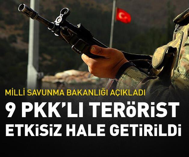 Son dakika: MSB: 9 PKK'lı terörist etkisiz hale getirildi