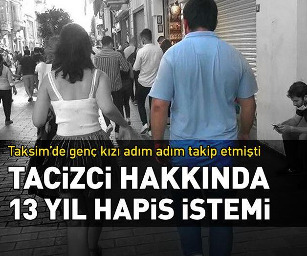 Son dakika: Taksim'de genç kızı takip eden tacizci hakkında 13 yıl hapis istemi