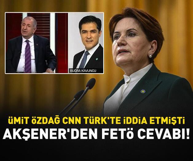 Son dakika: Akşener'den Ümit Özdağ'ın FETÖ iddiasıyla ilgili açıklama