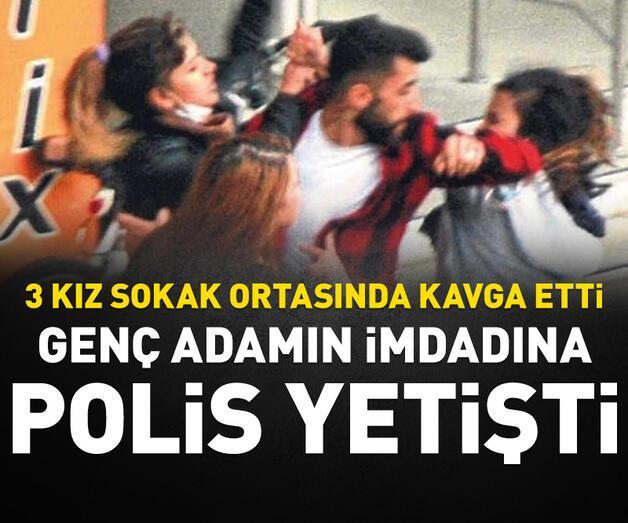 Son dakika: 3 kız kavga etti, genç adamın imdadına polis yetişti