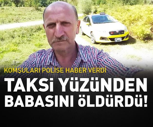 Son dakika: Taksiyi vermeyen babasını bıçaklayarak öldürdü