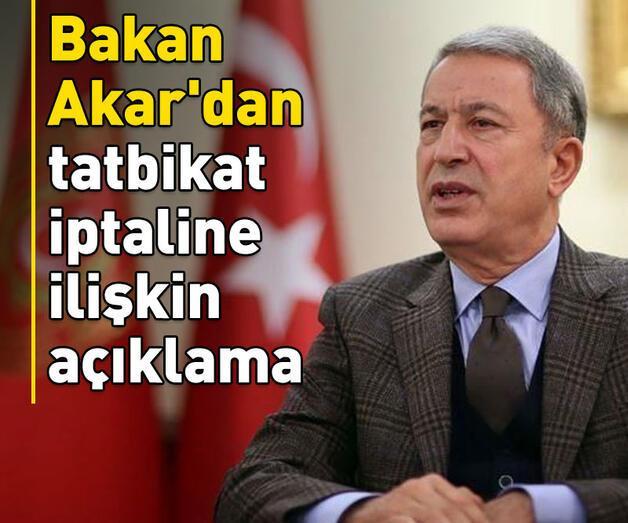 Son dakika: Bakan Akar'dan tatbikat iptaline ilişkin açıklama