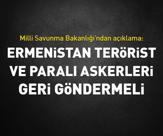 Son dakika: Ermenistan terörist ve paralı askerleri geri göndermeli