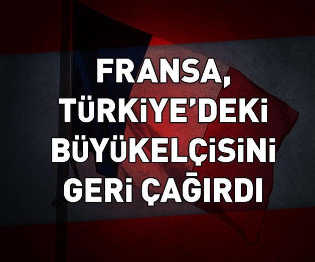Son dakika: Fransa, Türkiye'deki büyükelçisini geri çağırdı