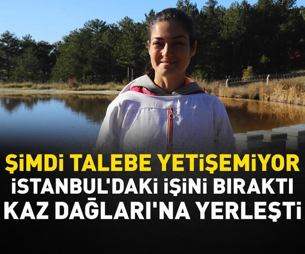 Son dakika: İstanbul'daki işini bıraktı, Kaz Dağları'na yerleşti