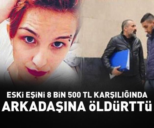 Son dakika: Eski eşini 8 bin 500 TL karşılığında arkadaşına öldürttü