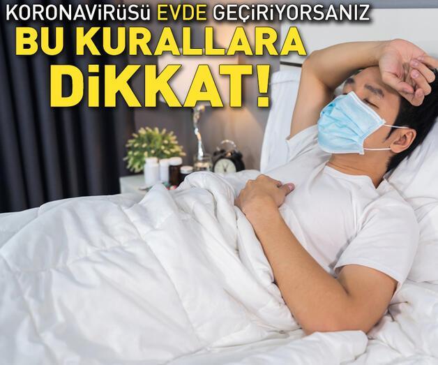 Son dakika: Koronavirüsü evde geçiriyorsanız bu kurallara dikkat!