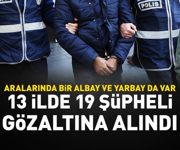 Son dakika: 13 ilde 19 şüpheli gözaltına alındı