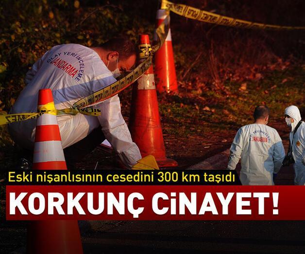 Son dakika: Öldürdüğü eski nişanlısının cesedini 300 km taşıyıp attı