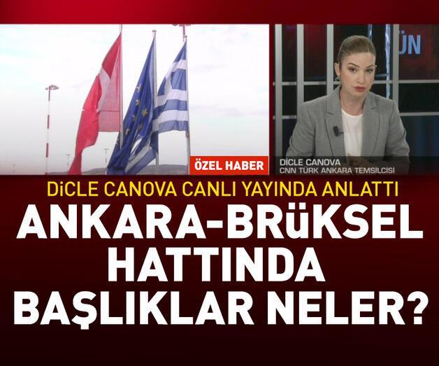 Son dakika: Ankara-Brüksel hattında başlıklar neler? Dicle Canova aktardı