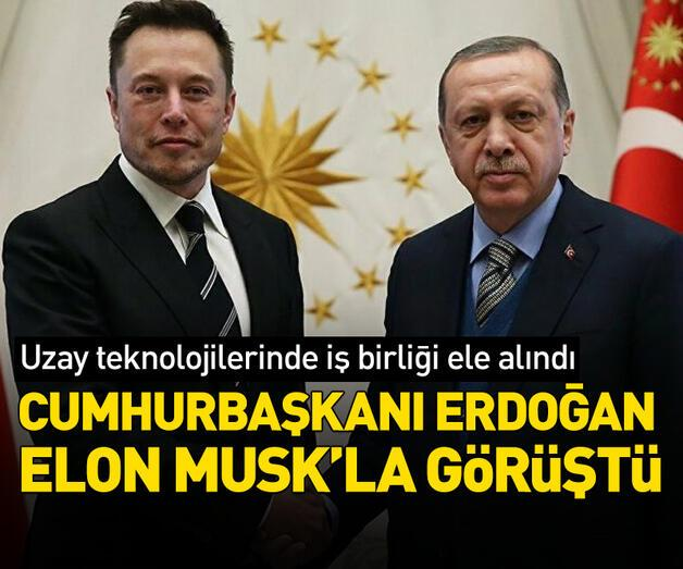 Son dakika: Cumhurbaşkanı Erdoğan, Elon Musk ile görüştü