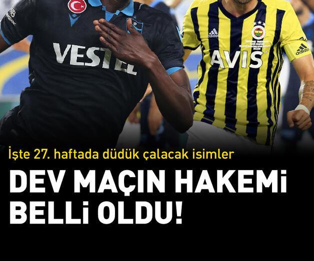 Son dakika: Trabzonspor-Fenerbahçe maçının hakemi belli oldu! İşte 27. hafta hakemleri