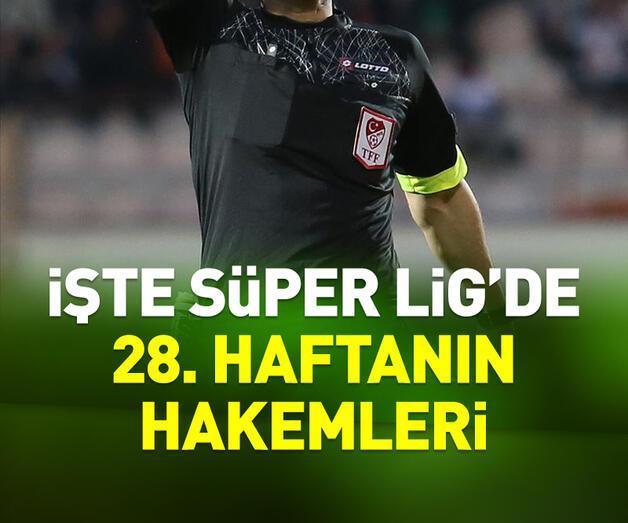 Son dakika: Süper Lig'de 28. haftanın hakemleri açıklandı