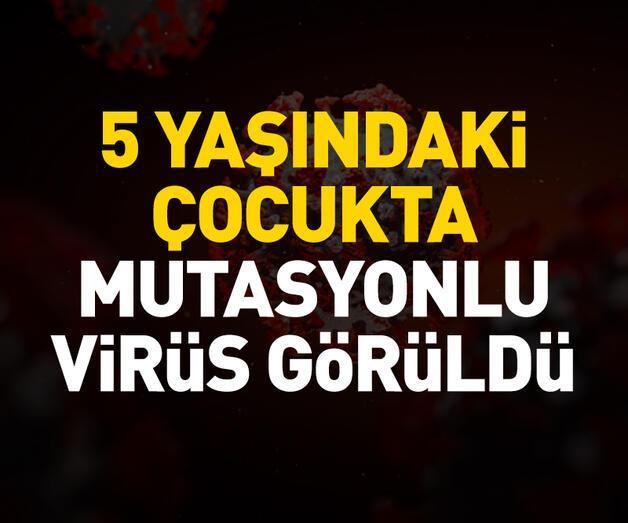 Son dakika: 5 yaşındaki çocukta mutasyonlu virüs görüldü