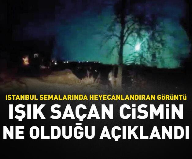 Son dakika: İstanbul semalarında ışık saçan cismin ne olduğu açıklandı