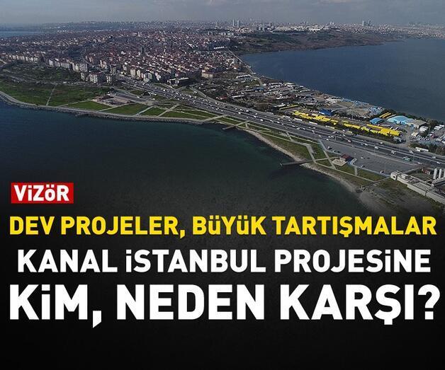 Son dakika: Dev projeler büyük tartışmalar! Kanal İstanbul projesine kim, neden karşı?