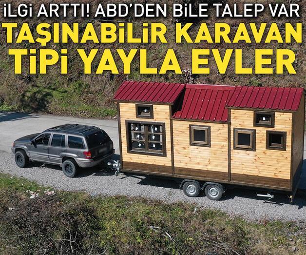 Son dakika: Taşınabilir karavan tipi yayla evlere ilgi arttı!