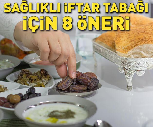 Son dakika: Sağlıklı iftar tabağı için 8 öneri!