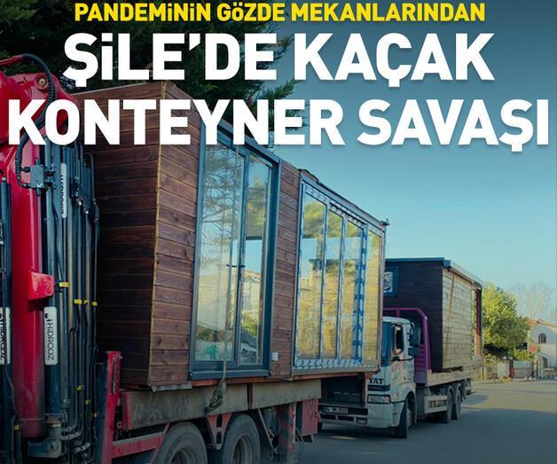 """Son dakika: Pandeminin gözdesi Şile'de """"Kaçak konteyner"""" savaşı"""