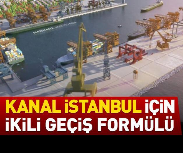 Son dakika: Kanal İstanbul için ikili geçiş formülü