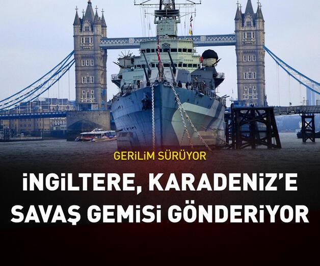 Son dakika: İngiltere, Karadeniz'e iki savaş gemisi gönderiyor