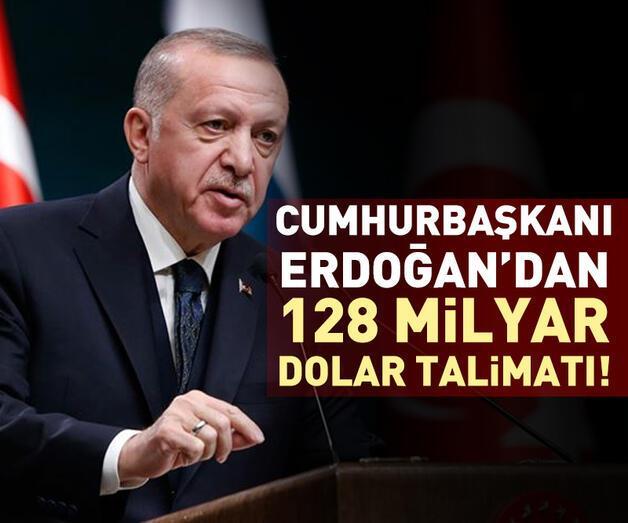 Son dakika: Cumhurbaşkanı Erdoğan'dan '128 milyar dolar' talimatı