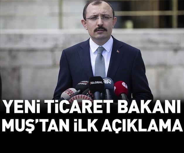 Son dakika: Yeni Ticaret Bakanı Mehmet Muş'tan ilk açıklama