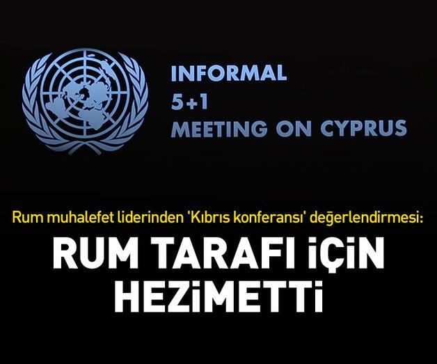 Son dakika: Rum muhalefet liderinden 'Kıbrıs konferansı' değerlendirmesi