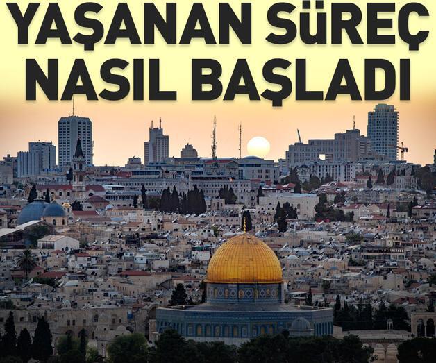 Son dakika: Kudüs'te yaşanan süreç aslında nasıl başladı?