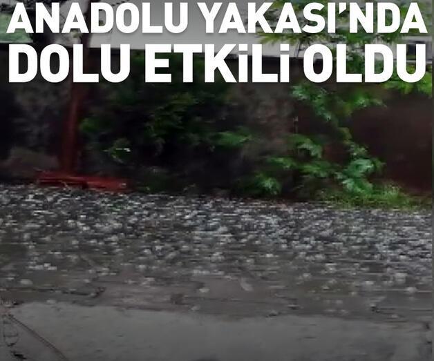 Son dakika: Anadolu Yakası'nda dolu yağışı etkili oldu