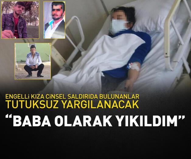 Son dakika: Engelli kızı taciz edenler tutuksuz yargılanacak: Baba olarak yıkıldım