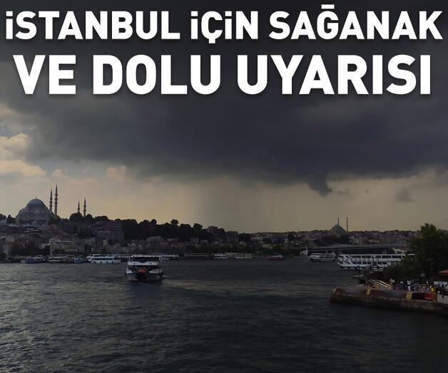 Son dakika: Meteoroloji'den İstanbul'a sağanak ve dolu uyarısı