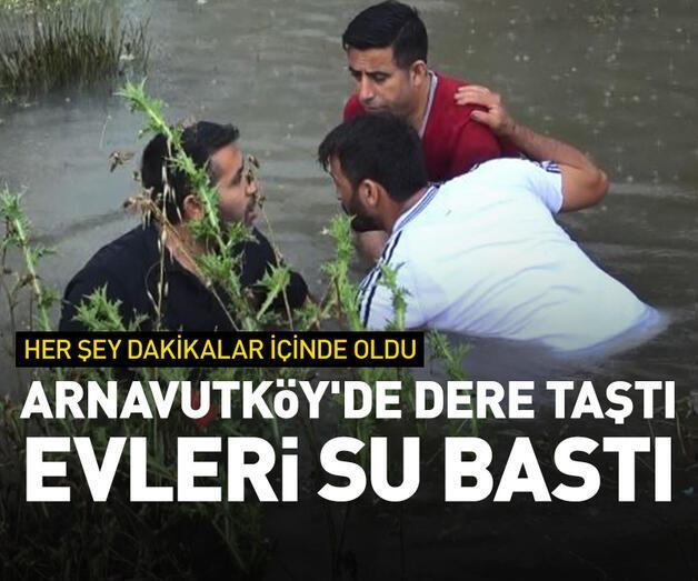 Son dakika: Arnavutköy'de dere taştı, evleri su bastı