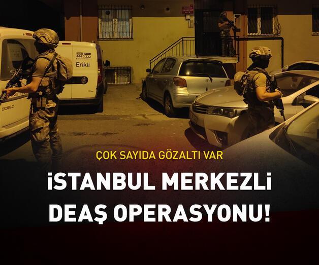 Son dakika: İstanbul merkezli DEAŞ operasyonu