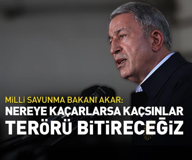 """Son dakika: Milli Savunma Bakanı Akar'dan """"terörü bitireceğiz"""" mesajı"""