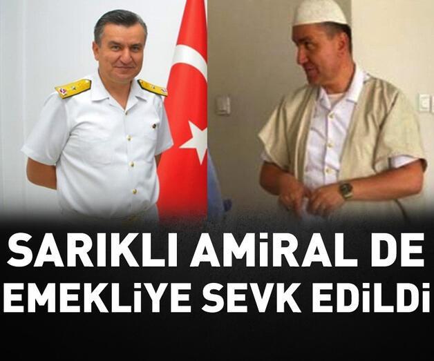 Son dakika: 'Sarıklı amiral' de emekliye sevk edildi