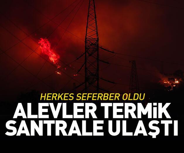 Son dakika: Alevler termik santrale ulaştı