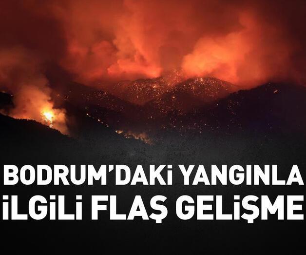 Son dakika: Bodrum Mumcular'daki yangınla ilgili flaş gelişme