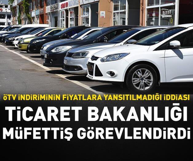 Son dakika: Bakanlık ÖTV indirimini fiyatlara yansıtmayan bayiler için harekete geçti