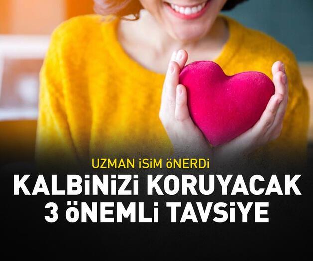 Son dakika: Kalbinizi koruyacak 3 önemli tavsiye!